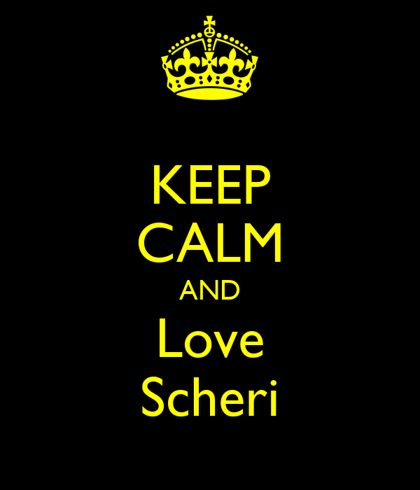 KEEP CALM AND Love Scheri