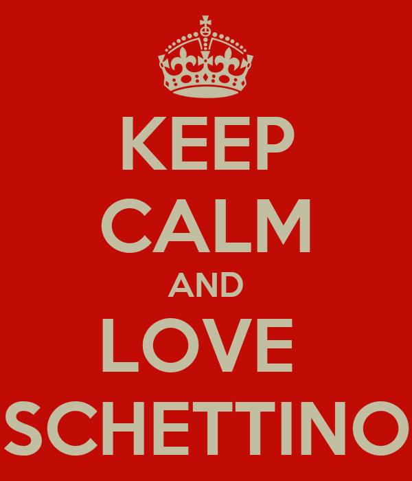 KEEP CALM AND LOVE  SCHETTINO