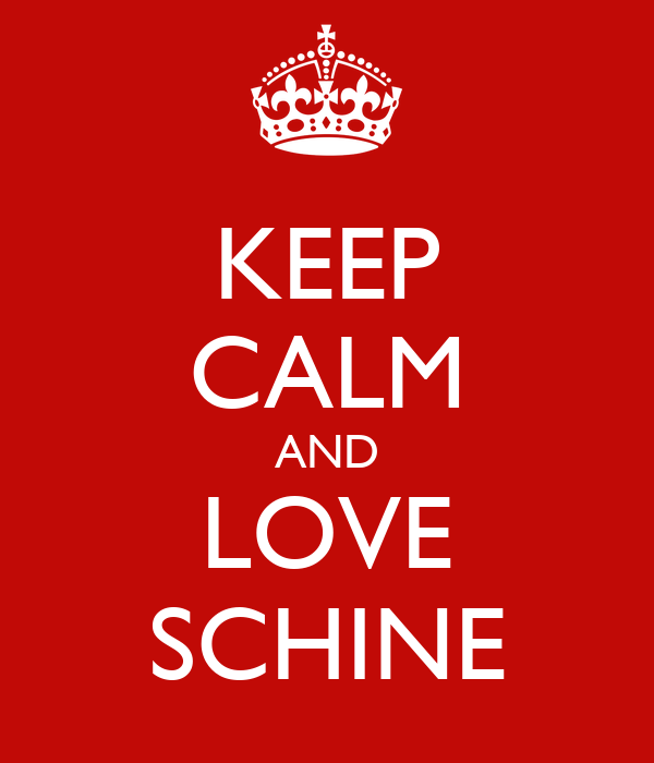 KEEP CALM AND LOVE SCHINE