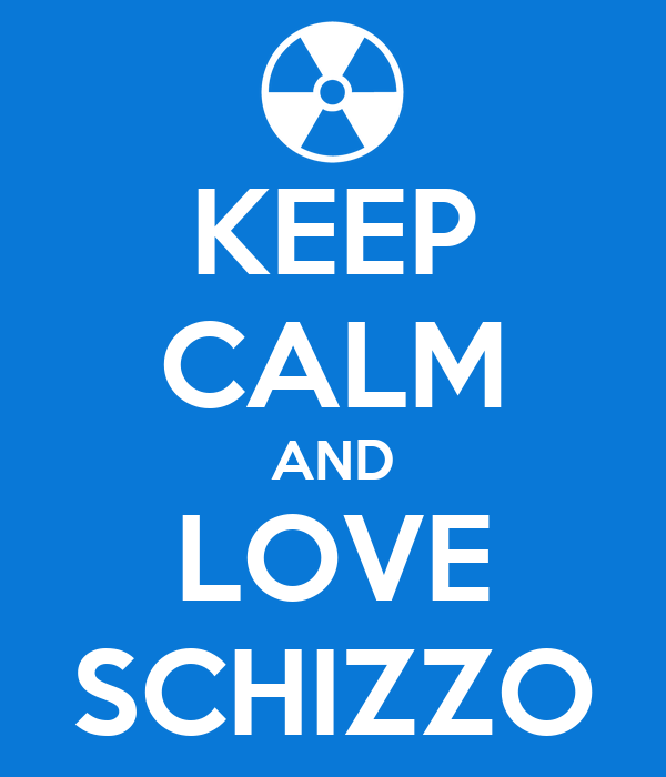 KEEP CALM AND LOVE SCHIZZO