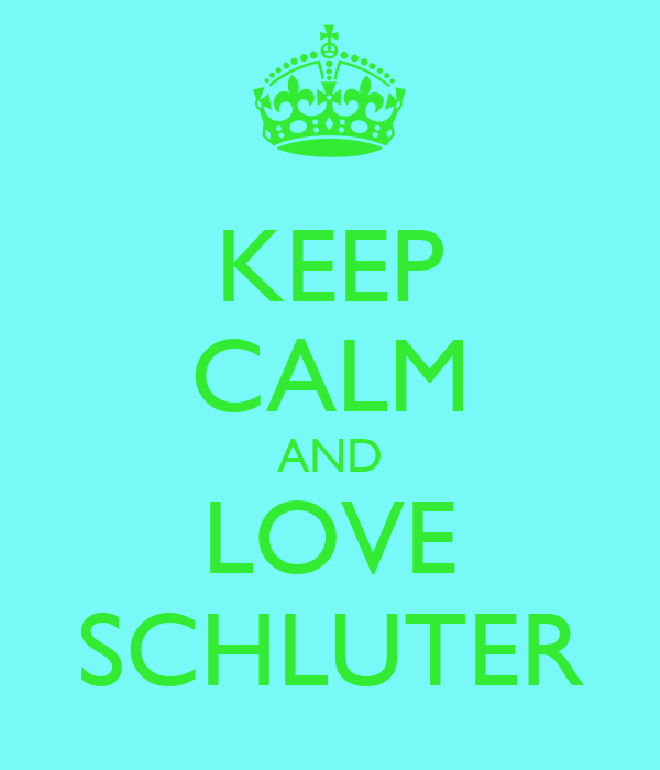 KEEP CALM AND LOVE SCHLUTER