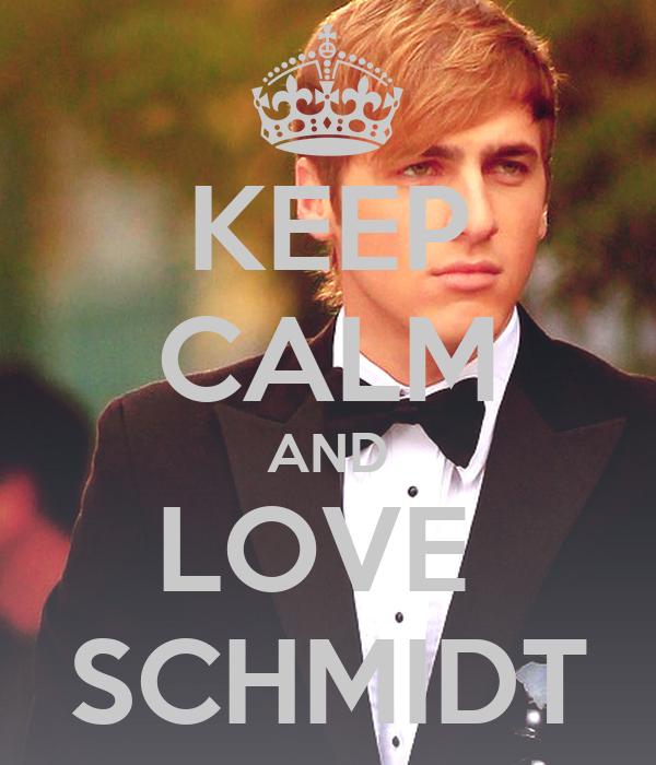KEEP CALM AND LOVE  SCHMIDT