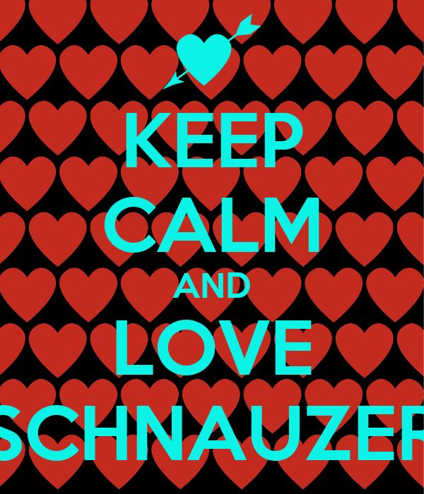 KEEP CALM AND LOVE SCHNAUZER