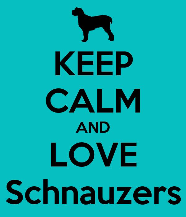 KEEP CALM AND LOVE Schnauzers