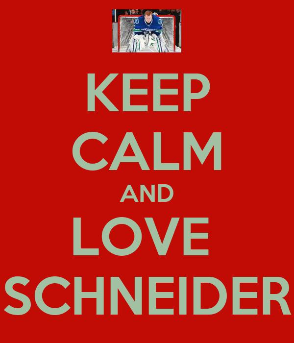 KEEP CALM AND LOVE   SCHNEIDER