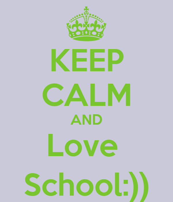 KEEP CALM AND Love  School:))