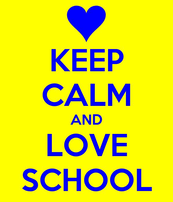 KEEP CALM AND LOVE SCHOOL