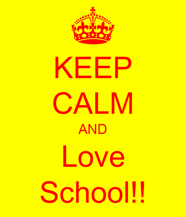 KEEP CALM AND Love School!!