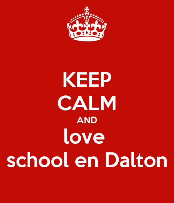 KEEP CALM AND love  school en Dalton