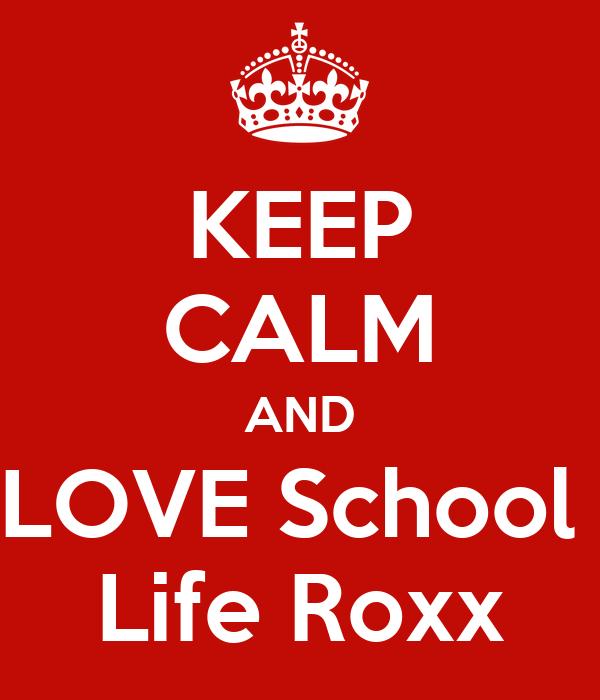 KEEP CALM AND LOVE School  Life Roxx