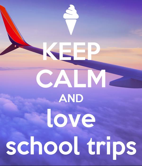 KEEP CALM AND love school trips