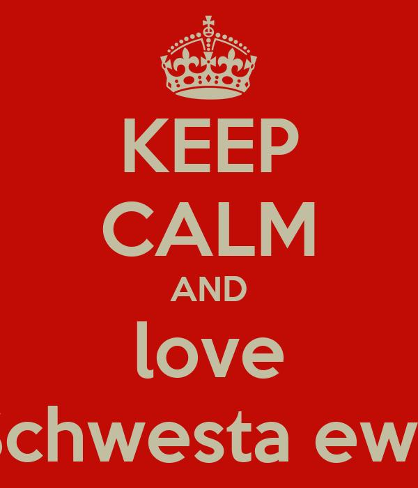 KEEP CALM AND love Schwesta ewa