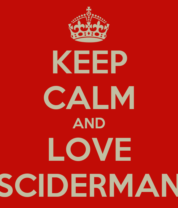 KEEP CALM AND LOVE SCIDERMAN