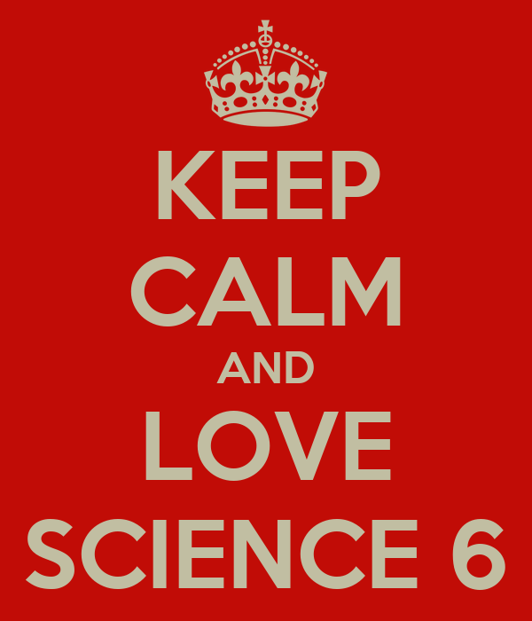 KEEP CALM AND LOVE SCIENCE 6