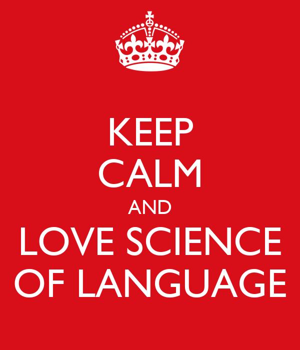 KEEP CALM AND LOVE SCIENCE OF LANGUAGE