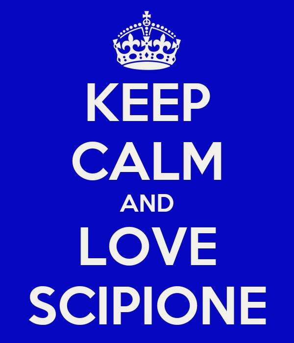 KEEP CALM AND LOVE SCIPIONE