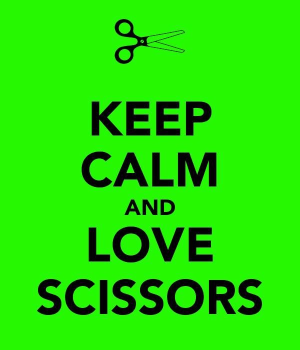 KEEP CALM AND LOVE SCISSORS