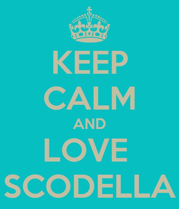 KEEP CALM AND LOVE  SCODELLA