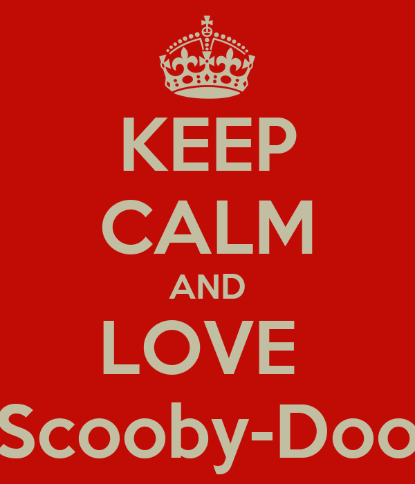 KEEP CALM AND LOVE  Scooby-Doo