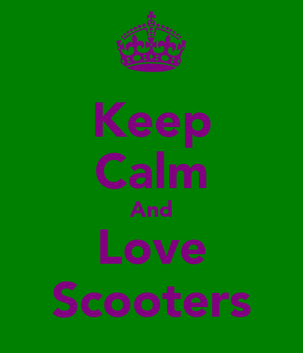 Keep Calm And Love Scooters