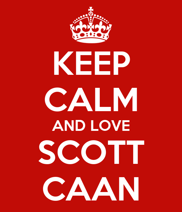 KEEP CALM AND LOVE SCOTT CAAN
