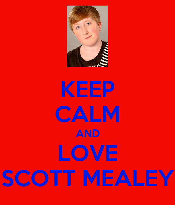 KEEP CALM AND LOVE SCOTT MEALEY