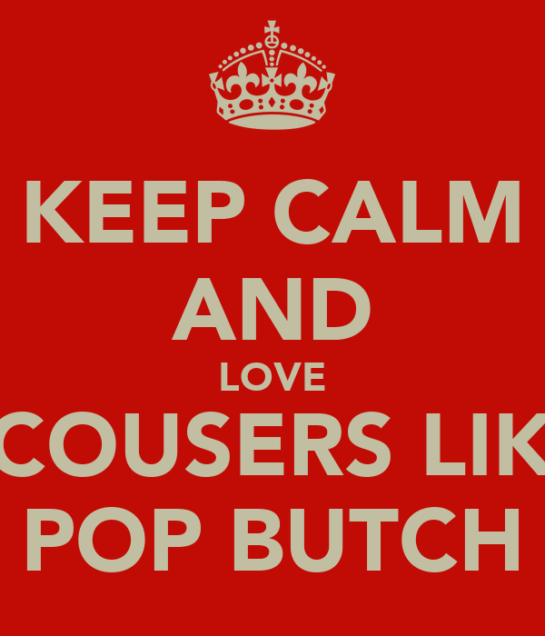 KEEP CALM AND LOVE SCOUSERS LIKE POP BUTCH