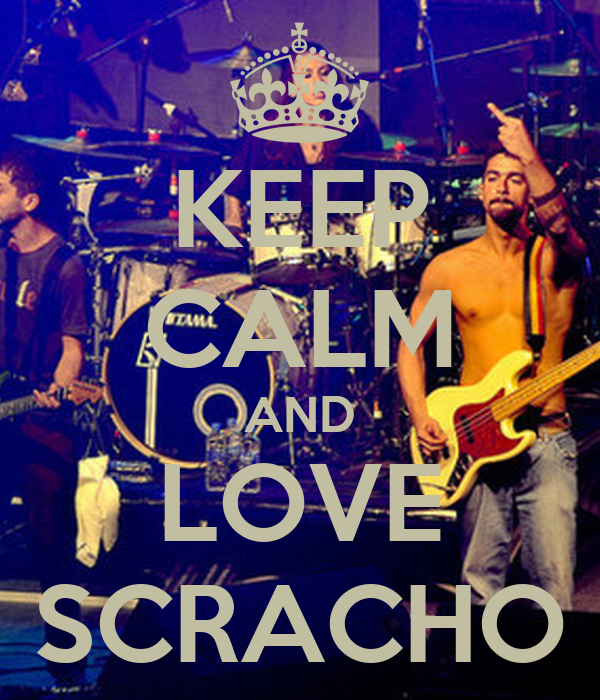 KEEP CALM AND LOVE SCRACHO