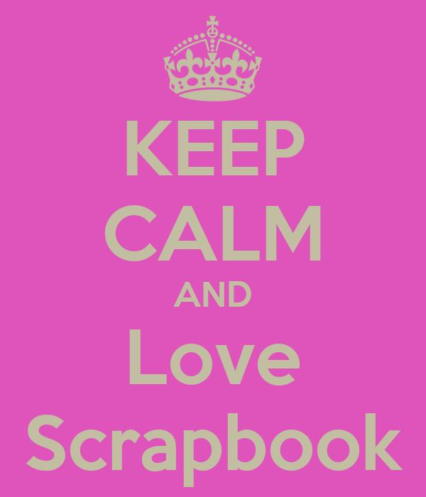 KEEP CALM AND Love Scrapbook