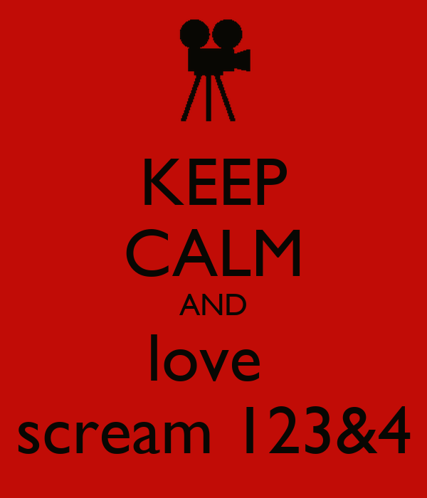 KEEP CALM AND love  scream 123&4