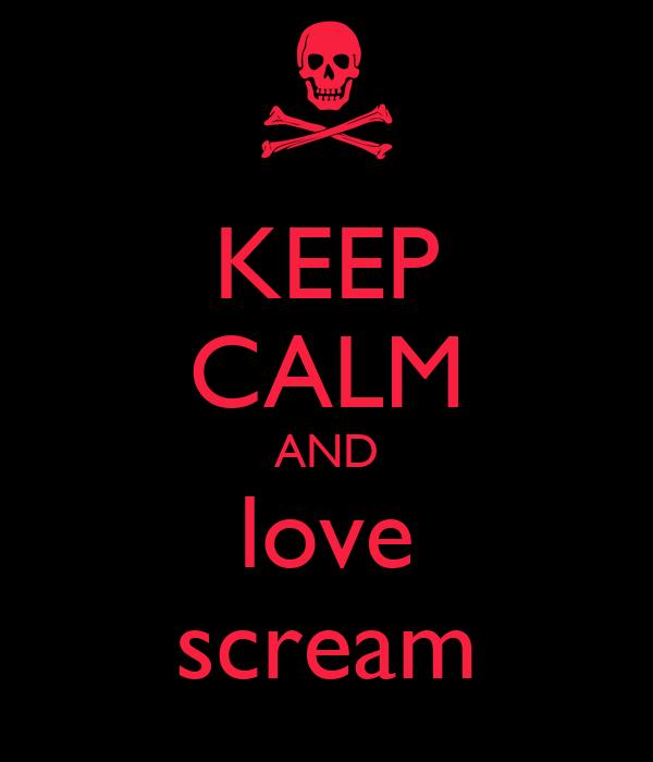 KEEP CALM AND love scream