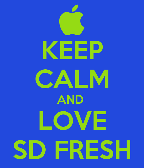 KEEP CALM AND  LOVE SD FRESH