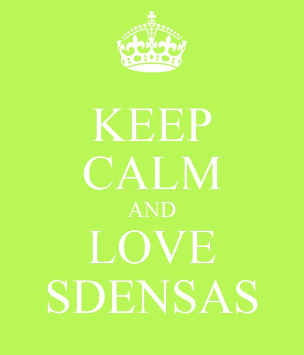 KEEP CALM AND LOVE SDENSAS