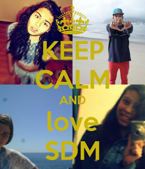 KEEP CALM AND love SDM