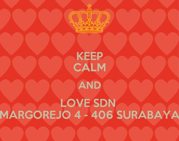 KEEP CALM AND LOVE SDN  MARGOREJO 4 - 406 SURABAYA
