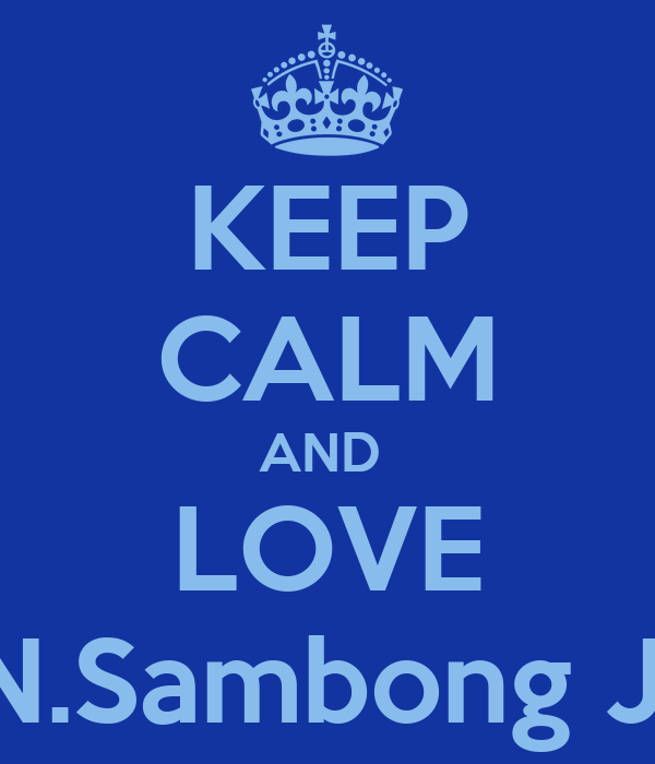 KEEP CALM AND  LOVE SDN.Sambong Jaya
