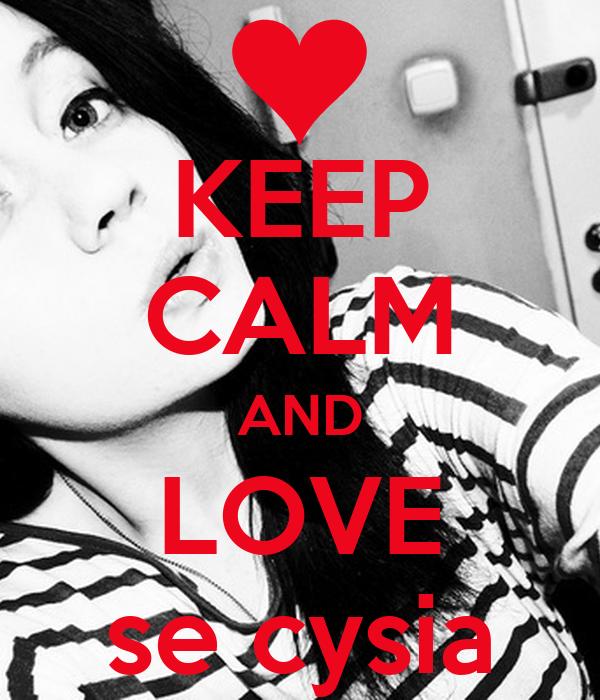 KEEP CALM AND LOVE se cysia
