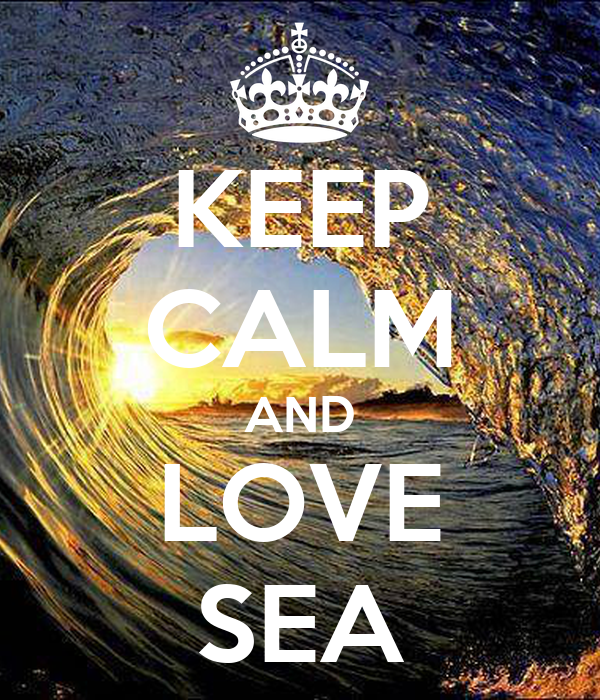 KEEP CALM AND LOVE SEA
