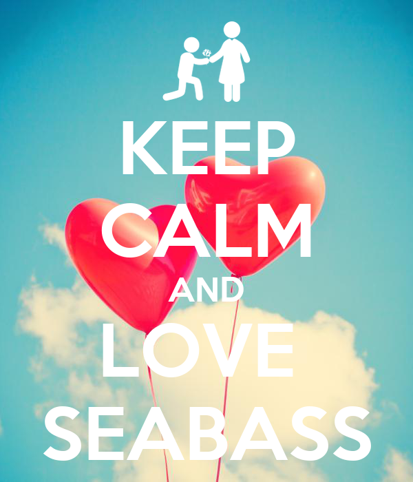 KEEP CALM AND LOVE  SEABASS