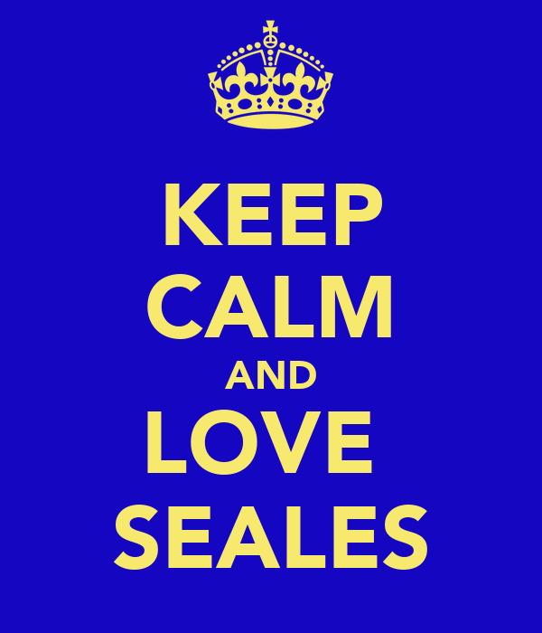 KEEP CALM AND LOVE  SEALES