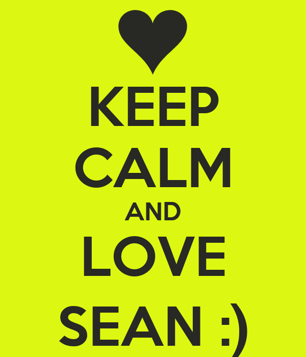 KEEP CALM AND LOVE SEAN :)