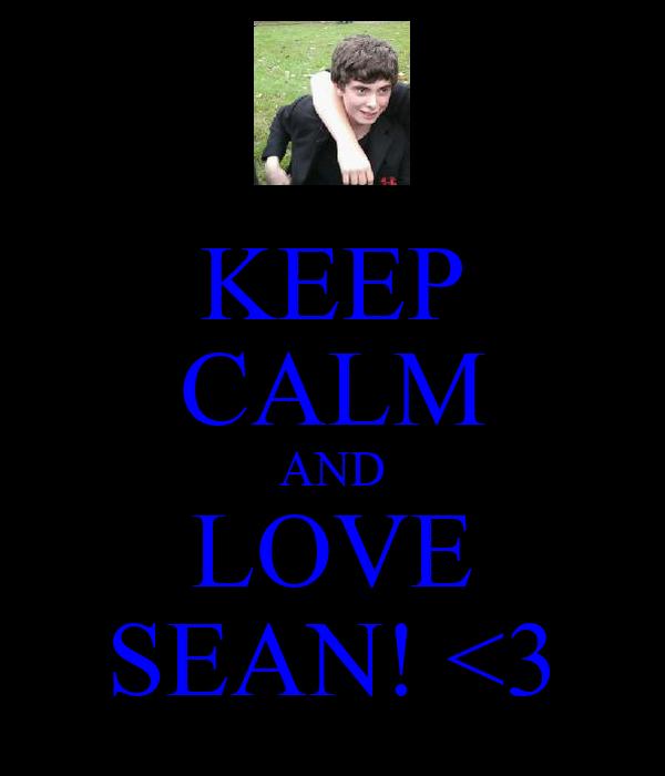 KEEP CALM AND LOVE SEAN! <3