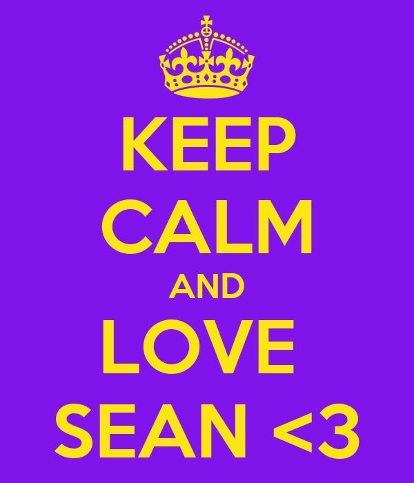 KEEP CALM AND LOVE  SEAN <3