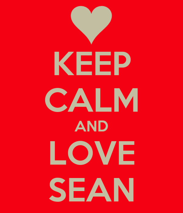 KEEP CALM AND LOVE SEAN