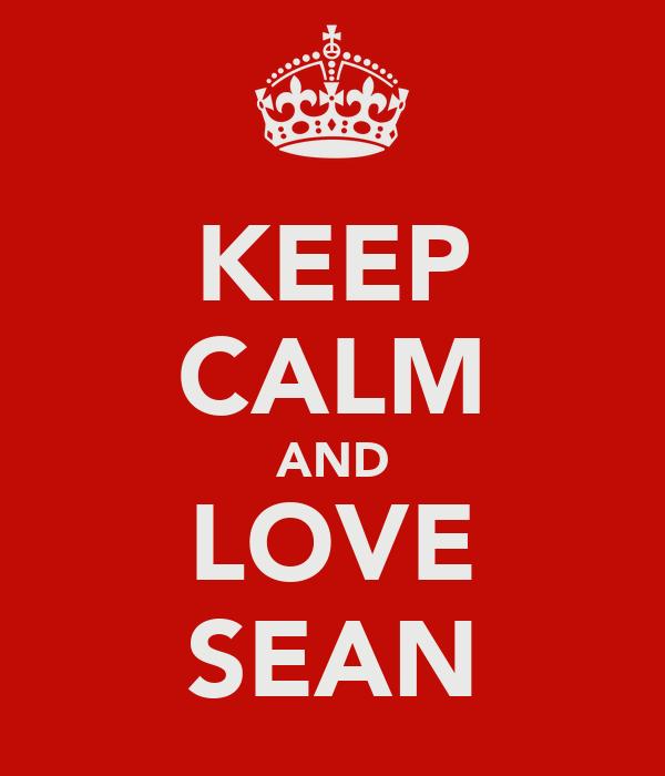 KEEP CALM AND LOVE SEAN