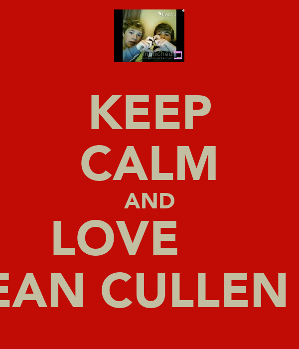 KEEP CALM AND LOVE      SEAN CULLEN