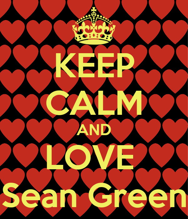 KEEP CALM AND LOVE  Sean Green