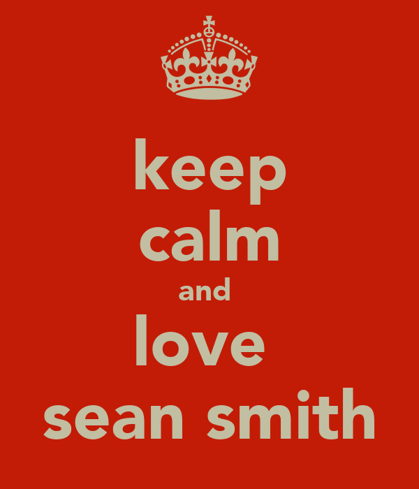 keep calm and  love  sean smith