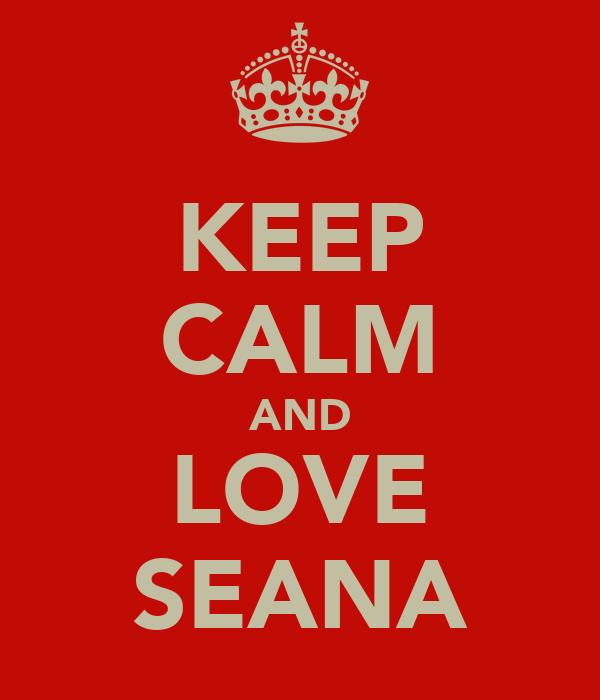 KEEP CALM AND LOVE SEANA