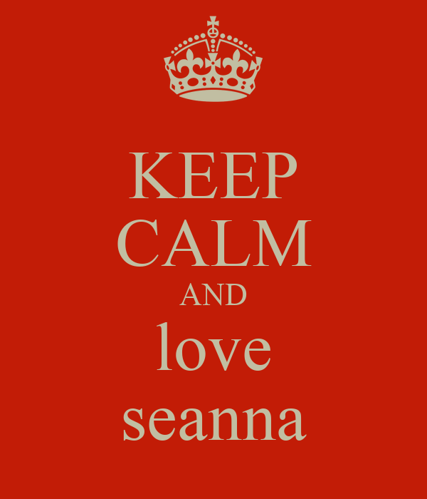 KEEP CALM AND love seanna
